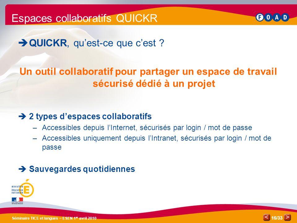 /33 Séminaire TICE et langues – ESEN 1 er avril 2010 16 Espaces collaboratifs QUICKR QUICKR, quest-ce que cest .
