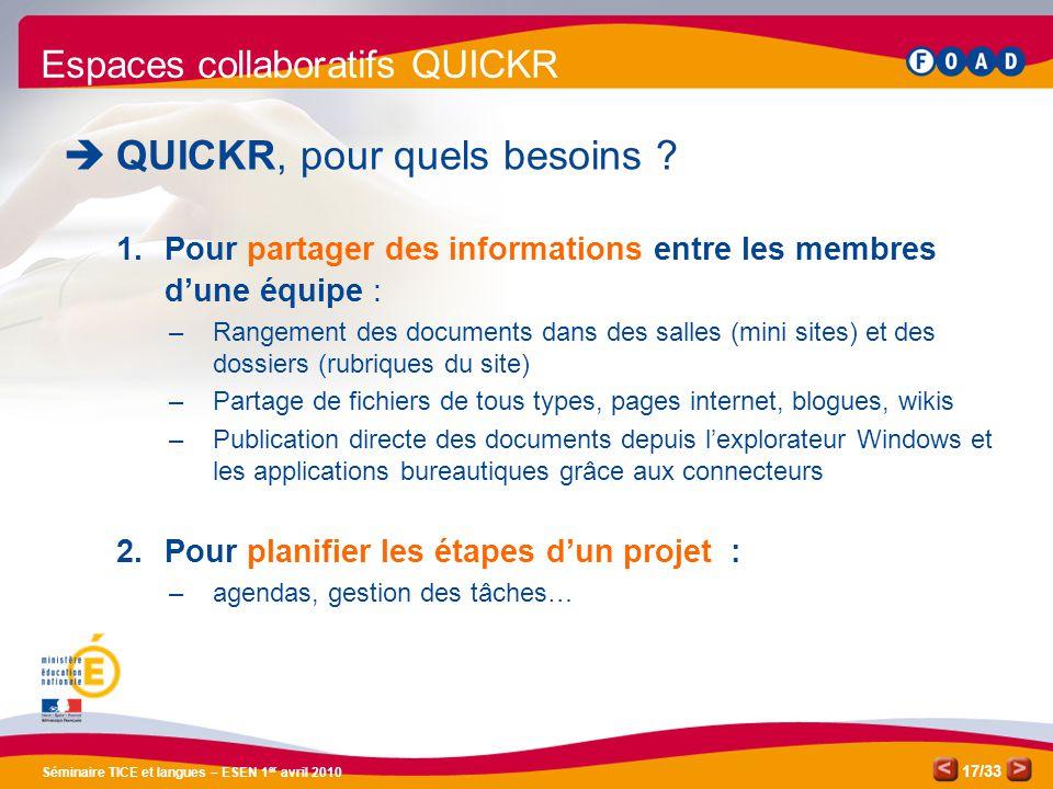/33 Séminaire TICE et langues – ESEN 1 er avril 2010 17 Espaces collaboratifs QUICKR QUICKR, pour quels besoins .