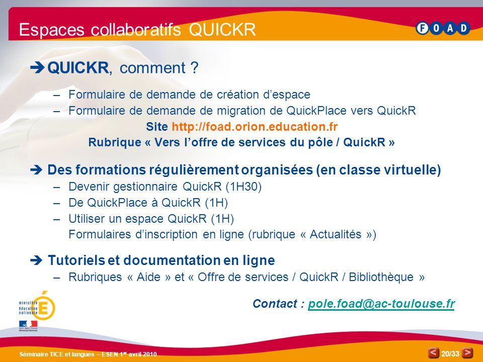 /33 Séminaire TICE et langues – ESEN 1 er avril 2010 20 Espaces collaboratifs QUICKR QUICKR, comment ? –Formulaire de demande de création despace –For