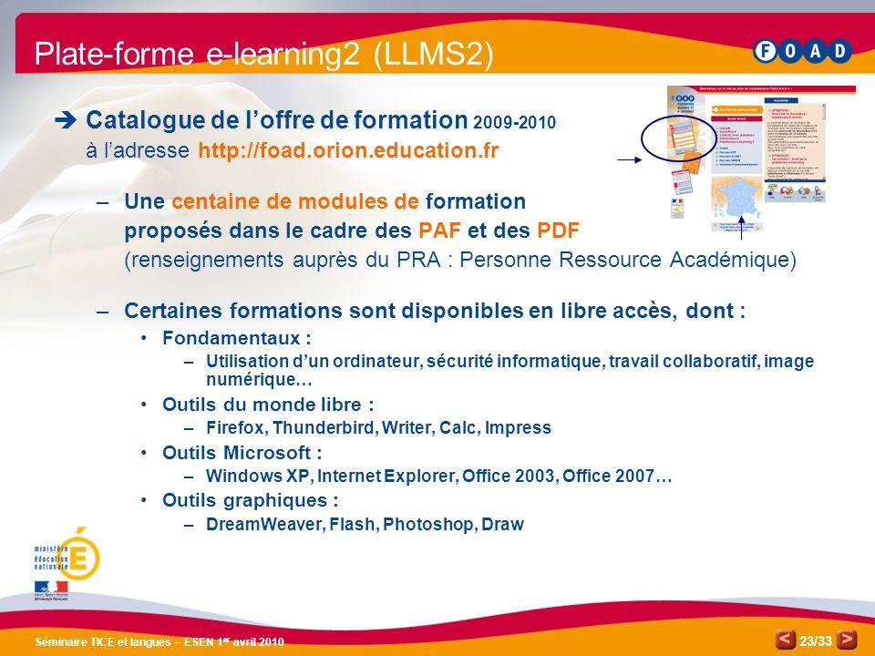 /33 Séminaire TICE et langues – ESEN 1 er avril 2010 23 Plate-forme e-learning2 (LLMS2) Catalogue de loffre de formation 2009-2010 à ladresse http://f