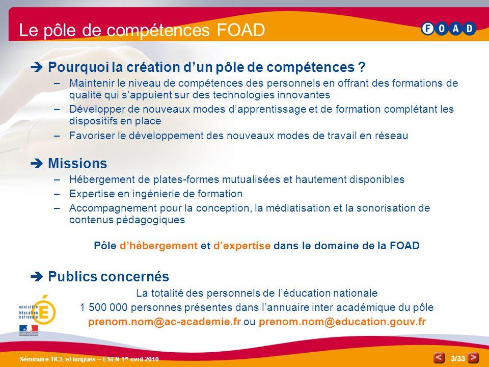 /33 Séminaire TICE et langues – ESEN 1 er avril 2010 3 Le pôle de compétences FOAD Pourquoi la création dun pôle de compétences ? –Maintenir le niveau