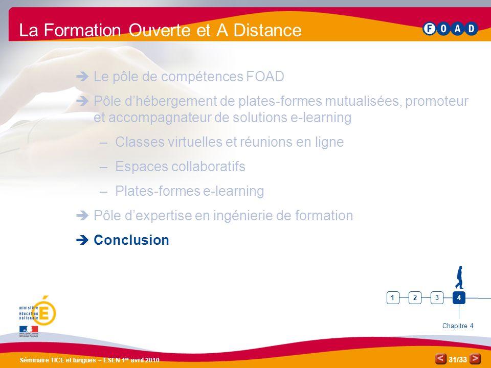 /33 Séminaire TICE et langues – ESEN 1 er avril 2010 31 La Formation Ouverte et A Distance Le pôle de compétences FOAD Pôle dhébergement de plates-for