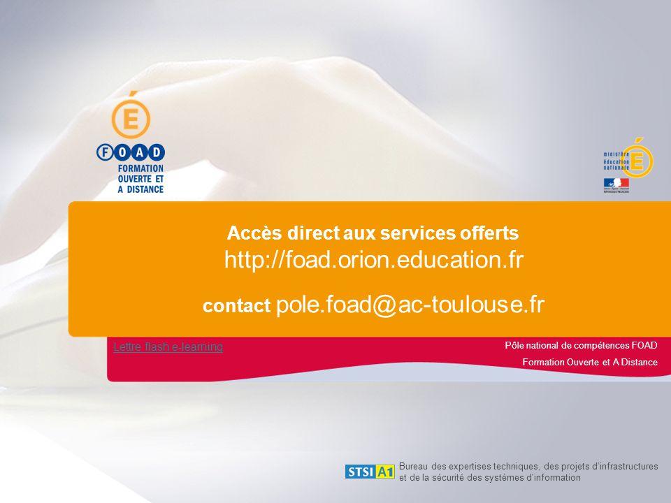 Pôle national de compétences FOAD Formation Ouverte et A Distance Accès direct aux services offerts http://foad.orion.education.fr contact pole.foad@a