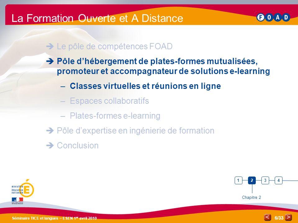 /33 Séminaire TICE et langues – ESEN 1 er avril 2010 6 La Formation Ouverte et A Distance Le pôle de compétences FOAD Pôle dhébergement de plates-form