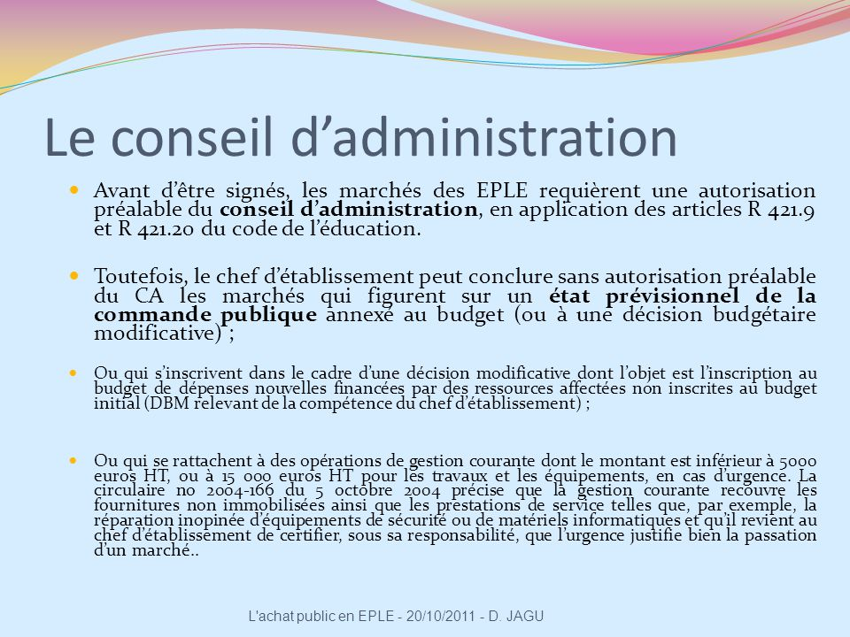 Avant dêtre signés, les marchés des EPLE requièrent une autorisation préalable du conseil dadministration, en application des articles R 421.9 et R 42