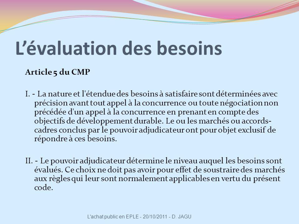 Lévaluation des besoins Article 5 du CMP I. - La nature et l'étendue des besoins à satisfaire sont déterminées avec précision avant tout appel à la co