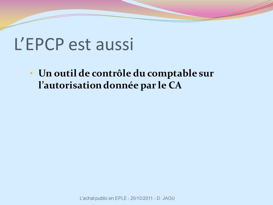 Un outil de contrôle du comptable sur lautorisation donnée par le CA L'achat public en EPLE - 20/10/2011 - D. JAGU LEPCP est aussi