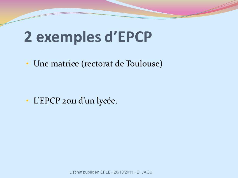 2 exemples dEPCP Une matrice (rectorat de Toulouse) LEPCP 2011 dun lycée. L'achat public en EPLE - 20/10/2011 - D. JAGU