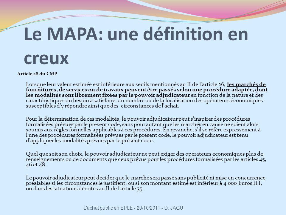Le MAPA: une définition en creux Article 28 du CMP Lorsque leur valeur estimée est inférieure aux seuils mentionnés au II de l'article 26, les marchés