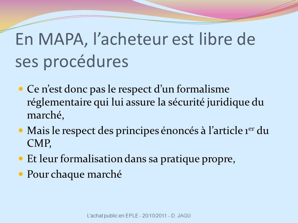 En MAPA, lacheteur est libre de ses procédures Ce nest donc pas le respect dun formalisme réglementaire qui lui assure la sécurité juridique du marché