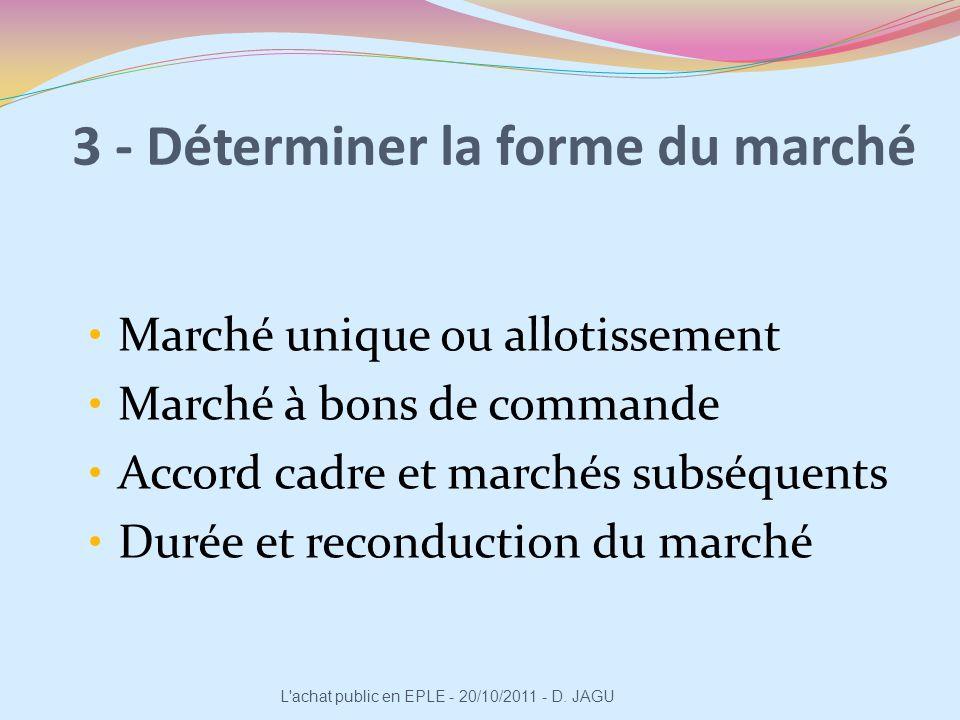 3 - Déterminer la forme du marché Marché unique ou allotissement Marché à bons de commande Accord cadre et marchés subséquents Durée et reconduction d