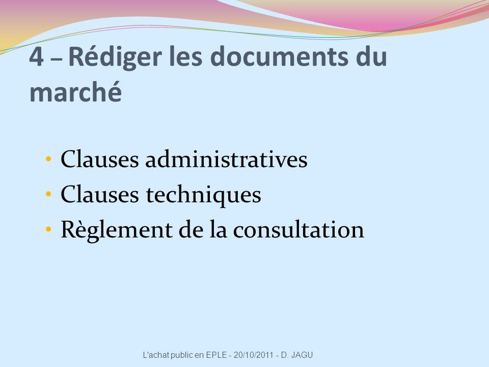 4 – Rédiger les documents du marché Clauses administratives Clauses techniques Règlement de la consultation L'achat public en EPLE - 20/10/2011 - D. J
