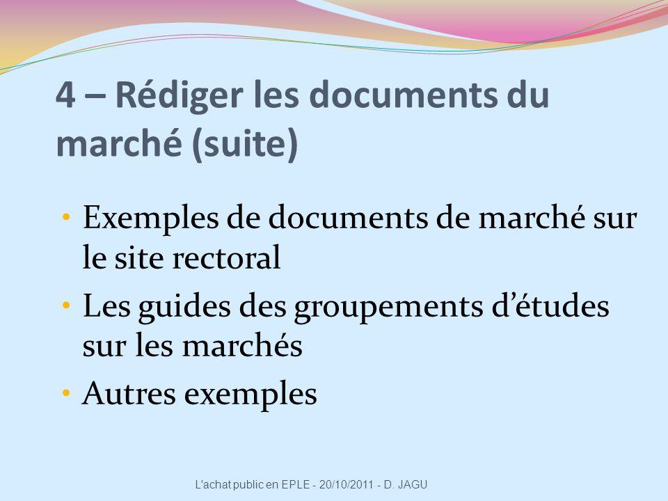 4 – Rédiger les documents du marché (suite) Exemples de documents de marché sur le site rectoral Les guides des groupements détudes sur les marchés Au