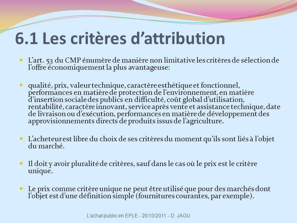 6.1 Les critères dattribution Lart. 53 du CMP énumère de manière non limitative les critères de sélection de loffre économiquement la plus avantageuse