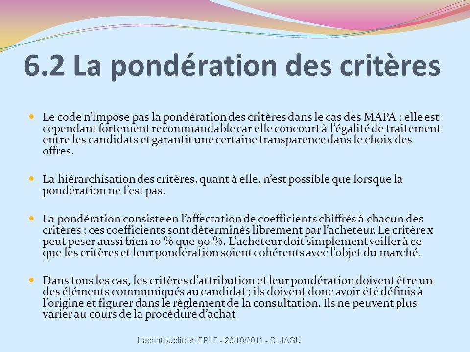 6.2 La pondération des critères Le code nimpose pas la pondération des critères dans le cas des MAPA ; elle est cependant fortement recommandable car