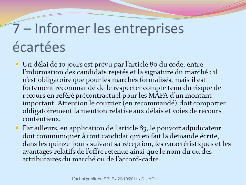 7 – Informer les entreprises écartées Un délai de 10 jours est prévu par larticle 80 du code, entre linformation des candidats rejetés et la signature