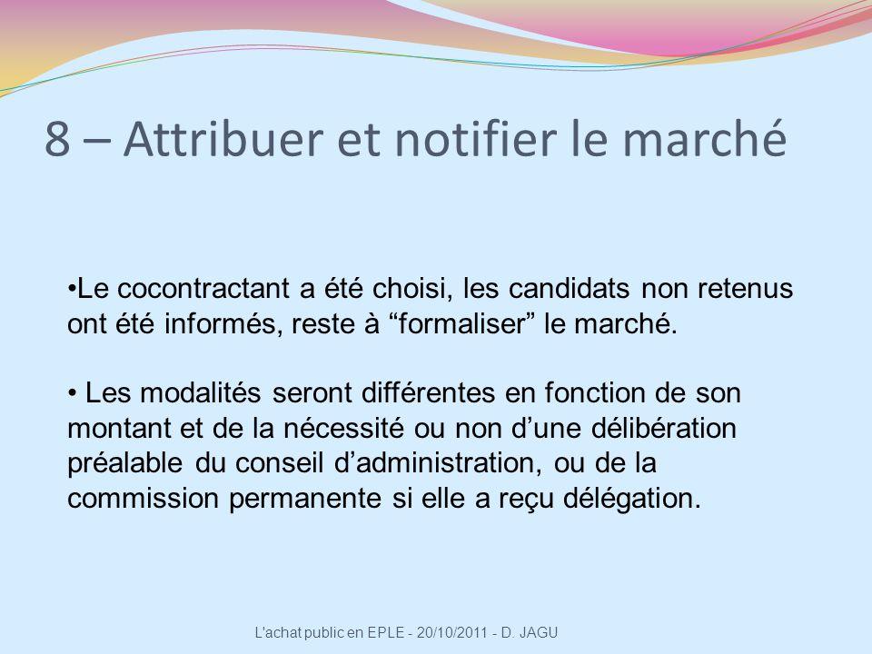 8 – Attribuer et notifier le marché L'achat public en EPLE - 20/10/2011 - D. JAGU Le cocontractant a été choisi, les candidats non retenus ont été inf