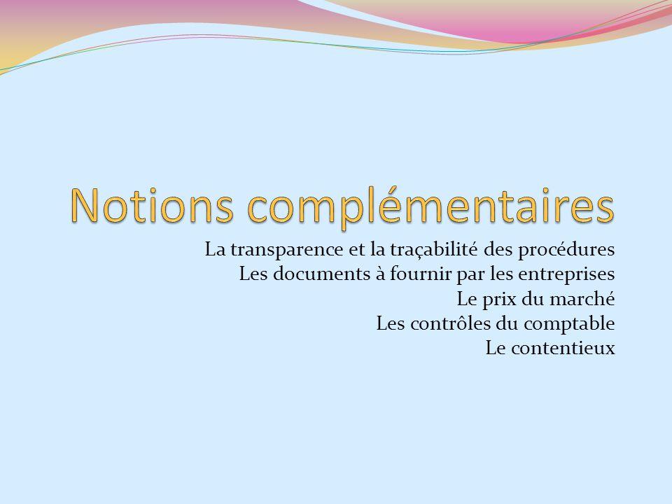 La transparence et la traçabilité des procédures Les documents à fournir par les entreprises Le prix du marché Les contrôles du comptable Le contentie