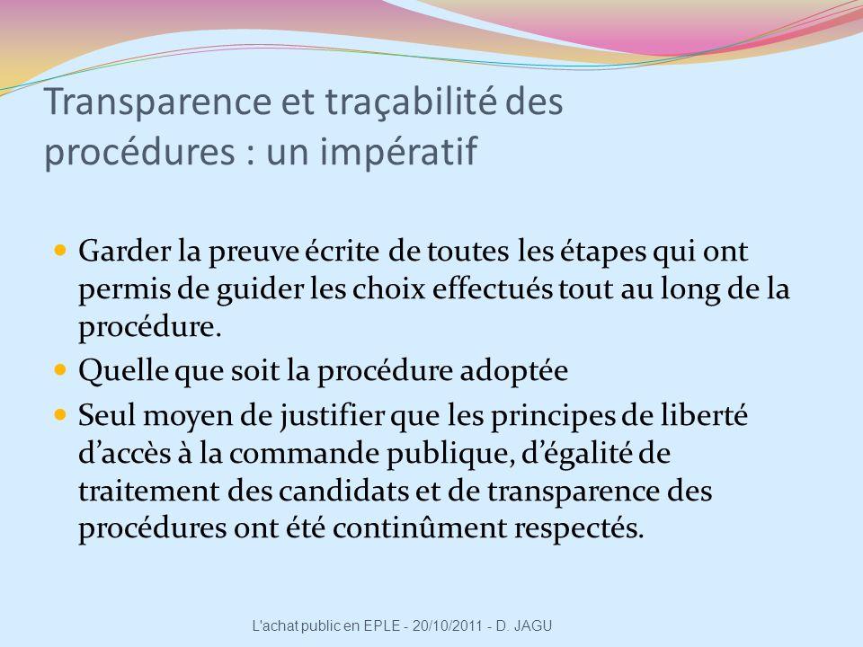 Transparence et traçabilité des procédures : un impératif Garder la preuve écrite de toutes les étapes qui ont permis de guider les choix effectués to