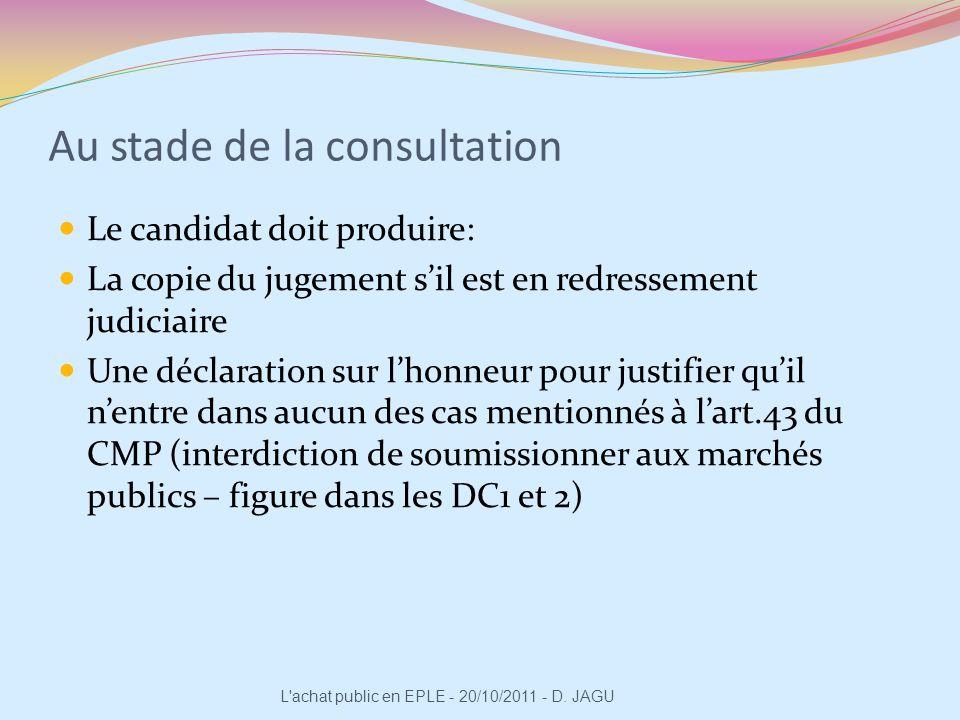 Au stade de la consultation Le candidat doit produire: La copie du jugement sil est en redressement judiciaire Une déclaration sur lhonneur pour justi