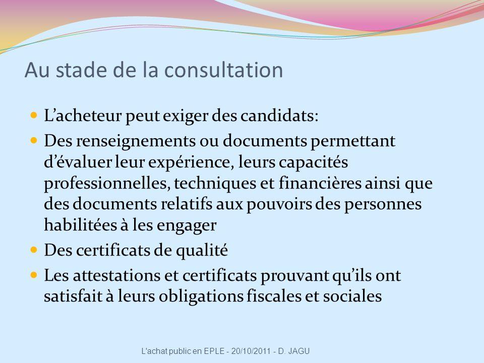 Au stade de la consultation Lacheteur peut exiger des candidats: Des renseignements ou documents permettant dévaluer leur expérience, leurs capacités