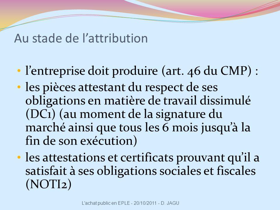 Au stade de lattribution lentreprise doit produire (art. 46 du CMP) : les pièces attestant du respect de ses obligations en matière de travail dissimu