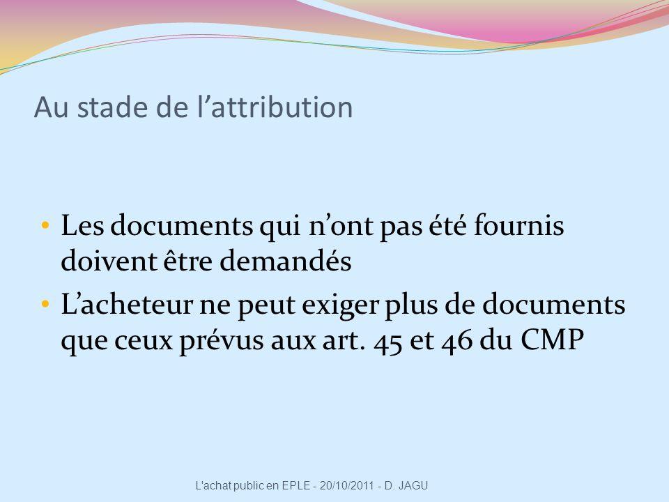 Au stade de lattribution Les documents qui nont pas été fournis doivent être demandés Lacheteur ne peut exiger plus de documents que ceux prévus aux a