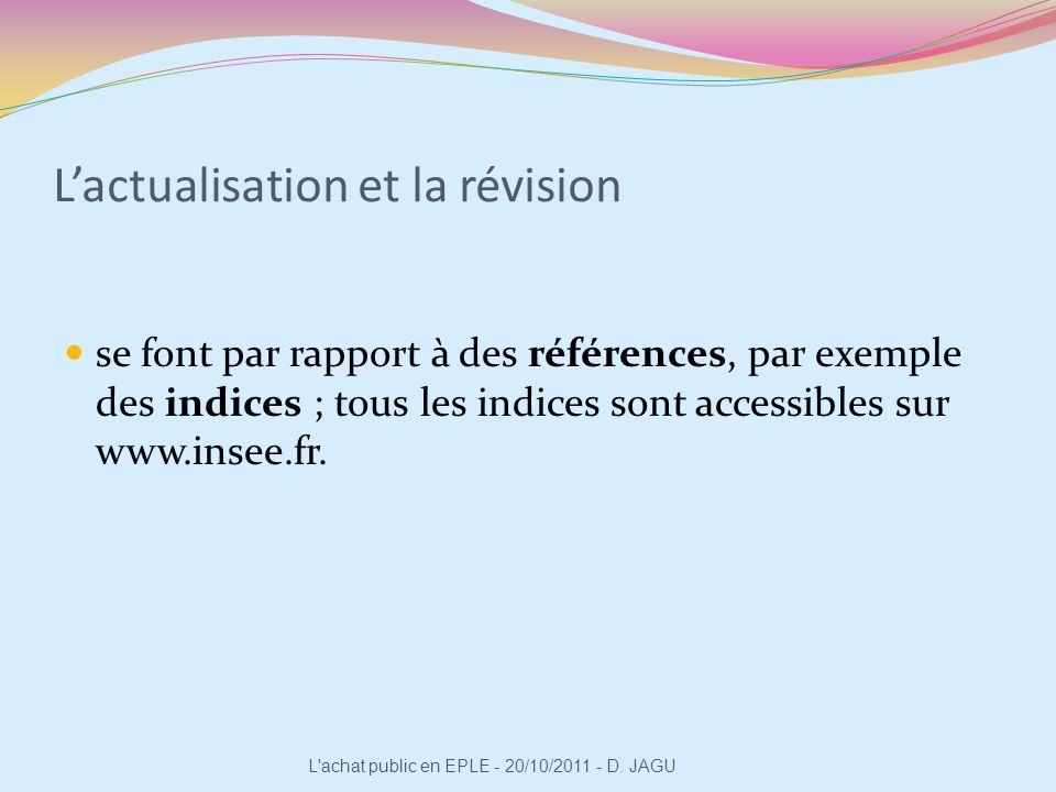 Lactualisation et la révision se font par rapport à des références, par exemple des indices ; tous les indices sont accessibles sur www.insee.fr. L'ac