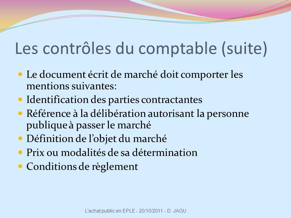 Les contrôles du comptable (suite) Le document écrit de marché doit comporter les mentions suivantes: Identification des parties contractantes Référen
