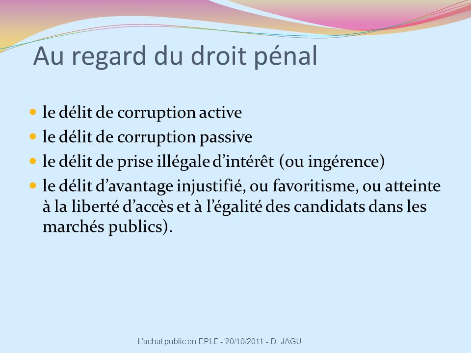 Au regard du droit pénal le délit de corruption active le délit de corruption passive le délit de prise illégale dintérêt (ou ingérence) le délit dava