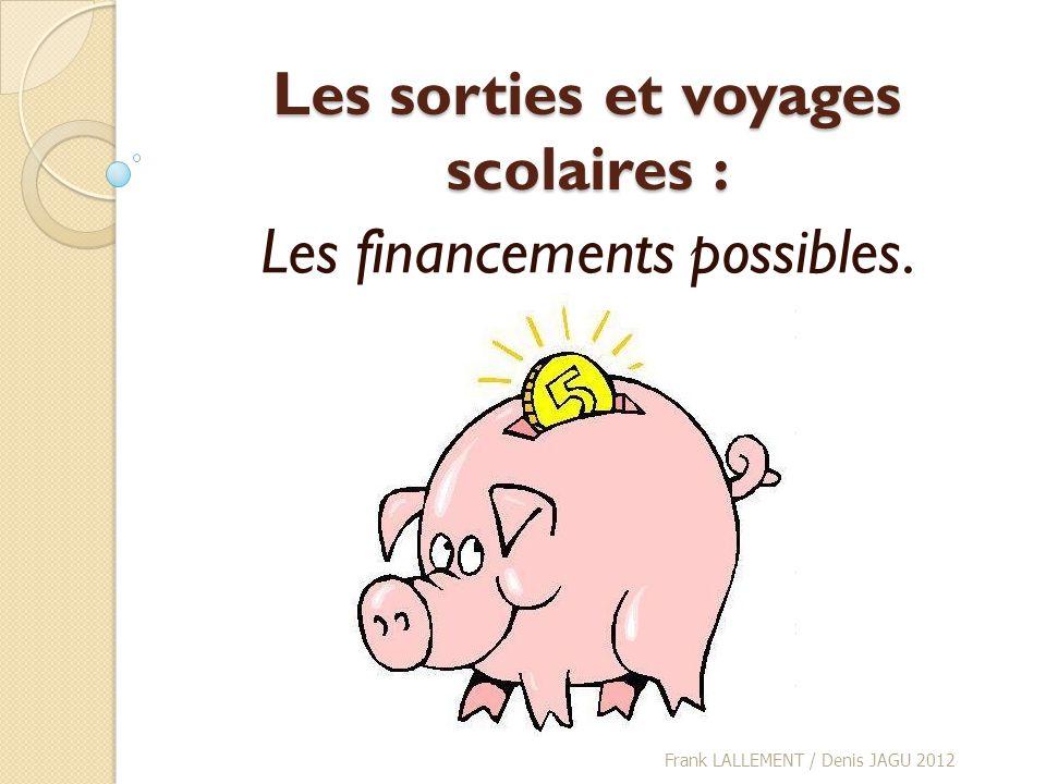 Les sorties et voyages scolaires : Les financements possibles. Frank LALLEMENT / Denis JAGU 2012