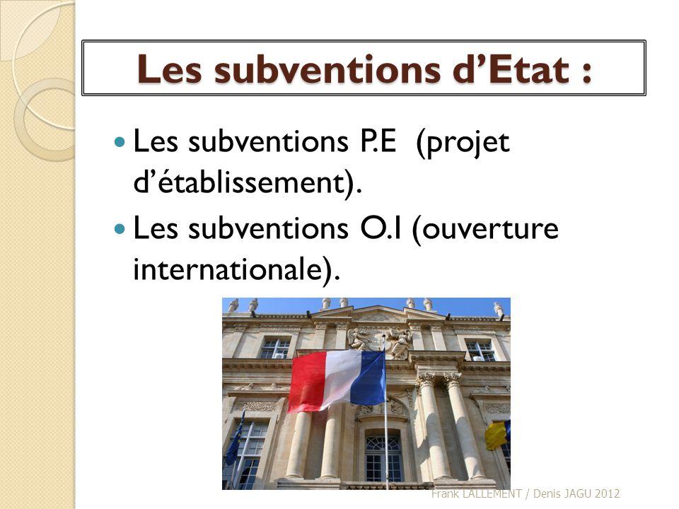 Les subventions dEtat : Les subventions P.E (projet détablissement). Les subventions O.I (ouverture internationale). Frank LALLEMENT / Denis JAGU 2012