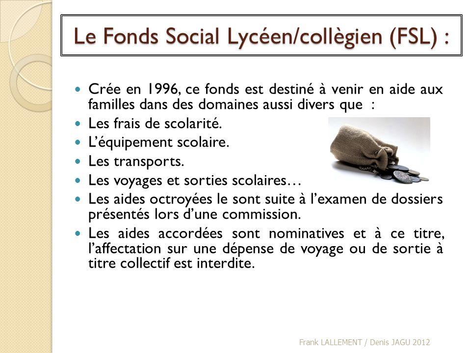 Le Fonds Social Lycéen/collègien (FSL) : Crée en 1996, ce fonds est destiné à venir en aide aux familles dans des domaines aussi divers que : Les frai