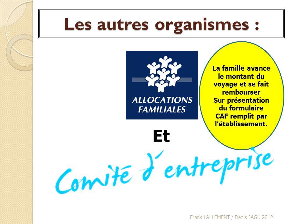 Les autres organismes : Frank LALLEMENT / Denis JAGU 2012 Et La famille avance le montant du voyage et se fait rembourser Sur présentation du formulai