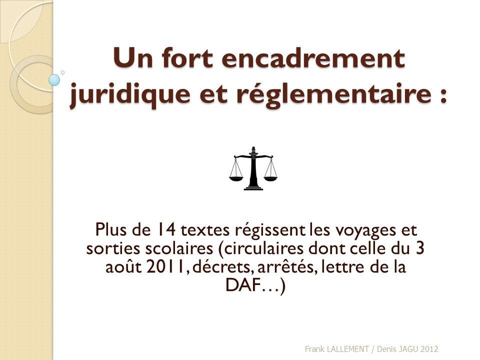 Un fort encadrement juridique et réglementaire : Plus de 14 textes régissent les voyages et sorties scolaires (circulaires dont celle du 3 août 2011,