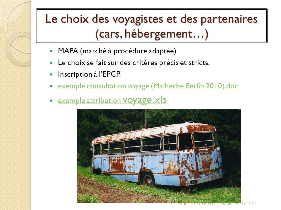 Le choix des voyagistes et des partenaires (cars, hébergement…) MAPA (marché à procédure adaptée) Le choix se fait sur des critères précis et stricts.