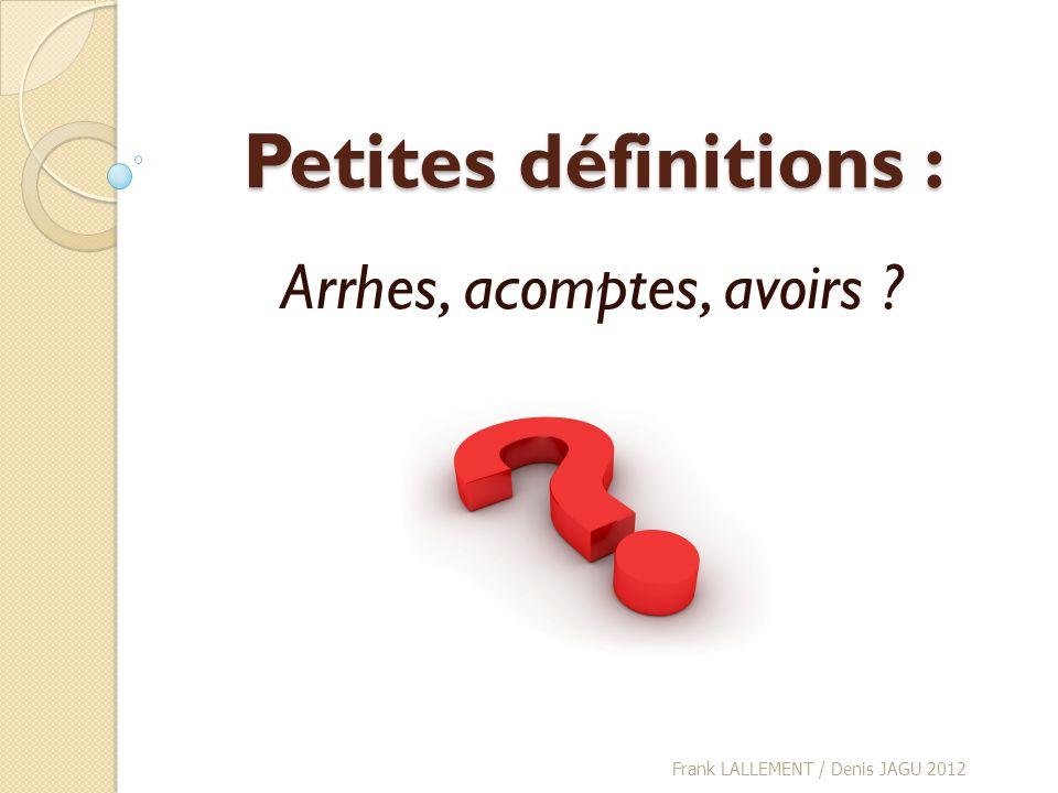 Petites définitions : Arrhes, acomptes, avoirs ? Frank LALLEMENT / Denis JAGU 2012