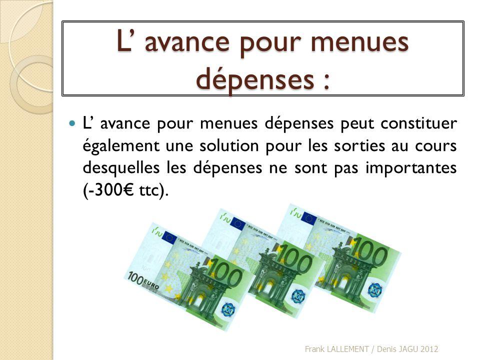 L avance pour menues dépenses : L avance pour menues dépenses peut constituer également une solution pour les sorties au cours desquelles les dépenses