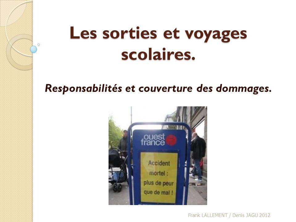 Les sorties et voyages scolaires. Responsabilités et couverture des dommages. Frank LALLEMENT / Denis JAGU 2012
