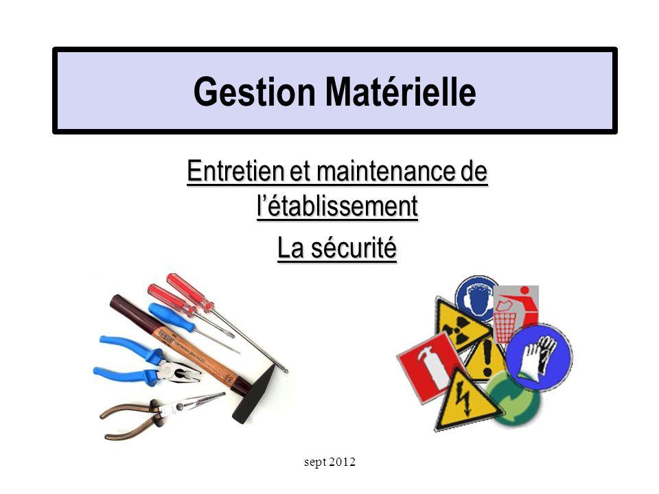 Gestion Matérielle Entretien et maintenance de létablissement La sécurité sept 2012
