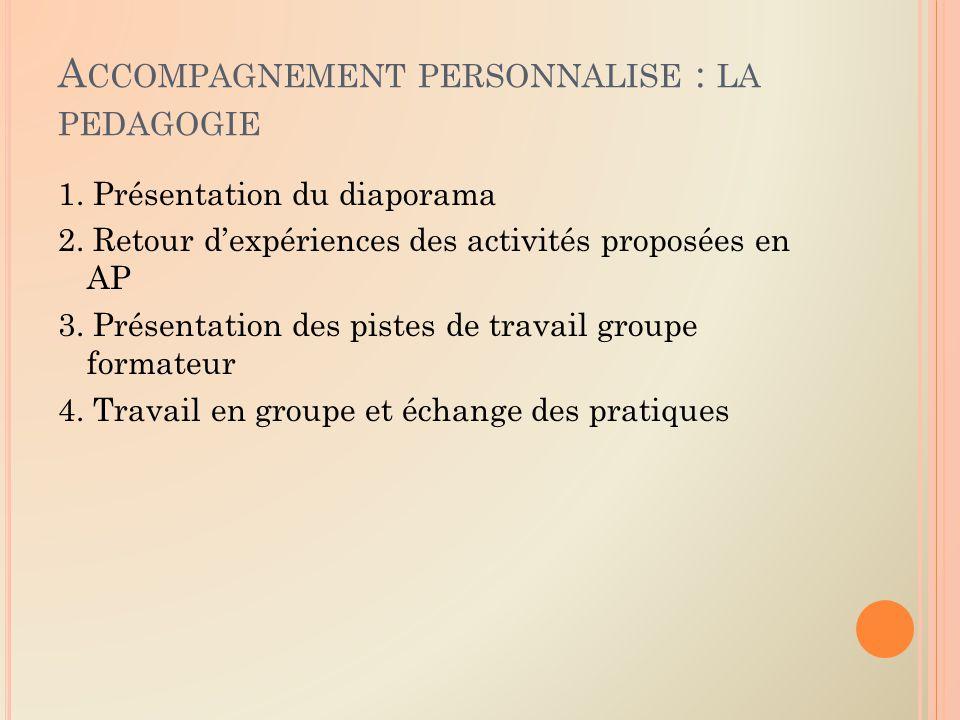 A CCOMPAGNEMENT PERSONNALISE : LA PEDAGOGIE 1. Présentation du diaporama 2.