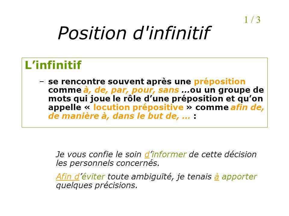 Position d'infinitif Linfinitif –se rencontre souvent après une préposition comme à, de, par, pour, sans …ou un groupe de mots qui joue le rôle dune p