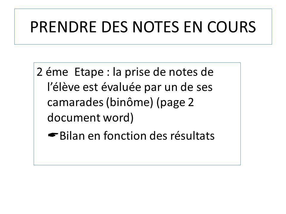 PRENDRE DES NOTES EN COURS 2 éme Etape : la prise de notes de lélève est évaluée par un de ses camarades (binôme) (page 2 document word) Bilan en fonc