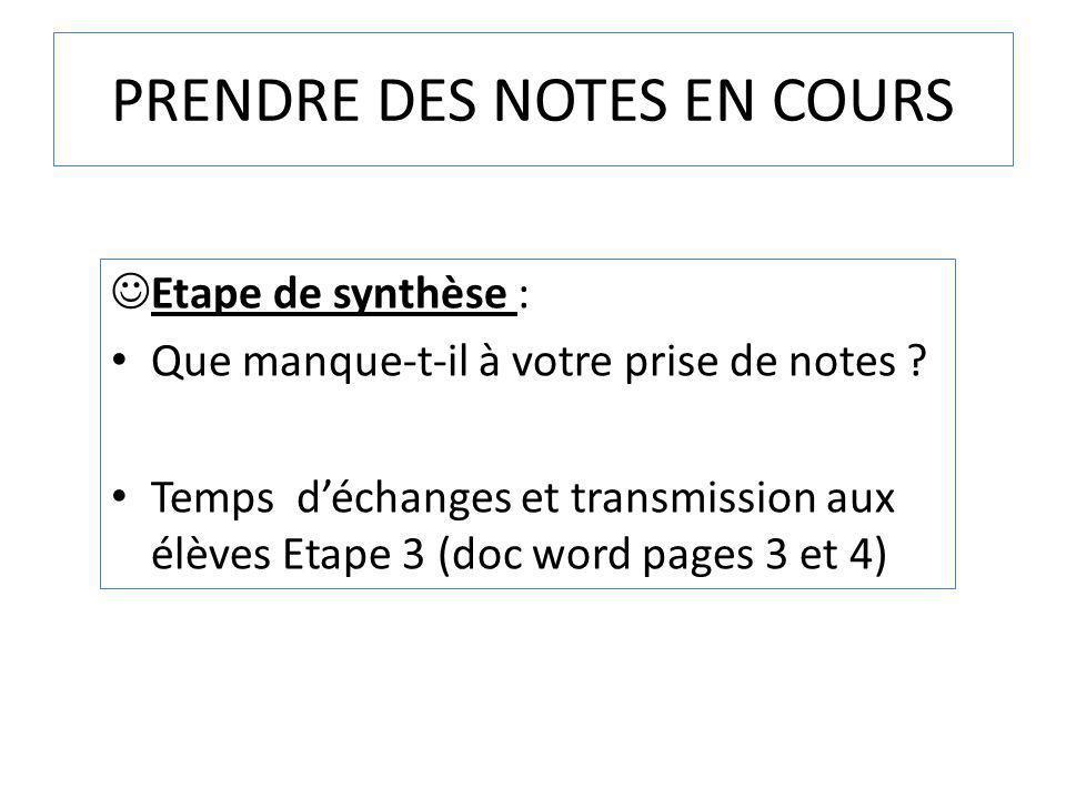 PRENDRE DES NOTES EN COURS Etape de synthèse : Que manque-t-il à votre prise de notes ? Temps déchanges et transmission aux élèves Etape 3 (doc word p