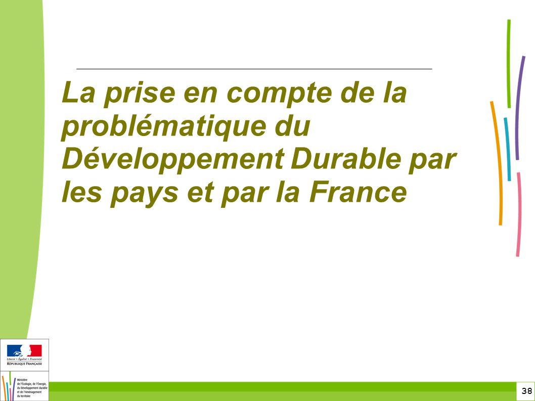 38 La prise en compte de la problématique du Développement Durable par les pays et par la France