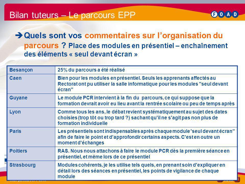 /50 Bilan parcours EPP 2010 36 Bilan tuteurs – Le parcours EPP Quels sont vos commentaires sur lorganisation du parcours ? Place des modules en présen