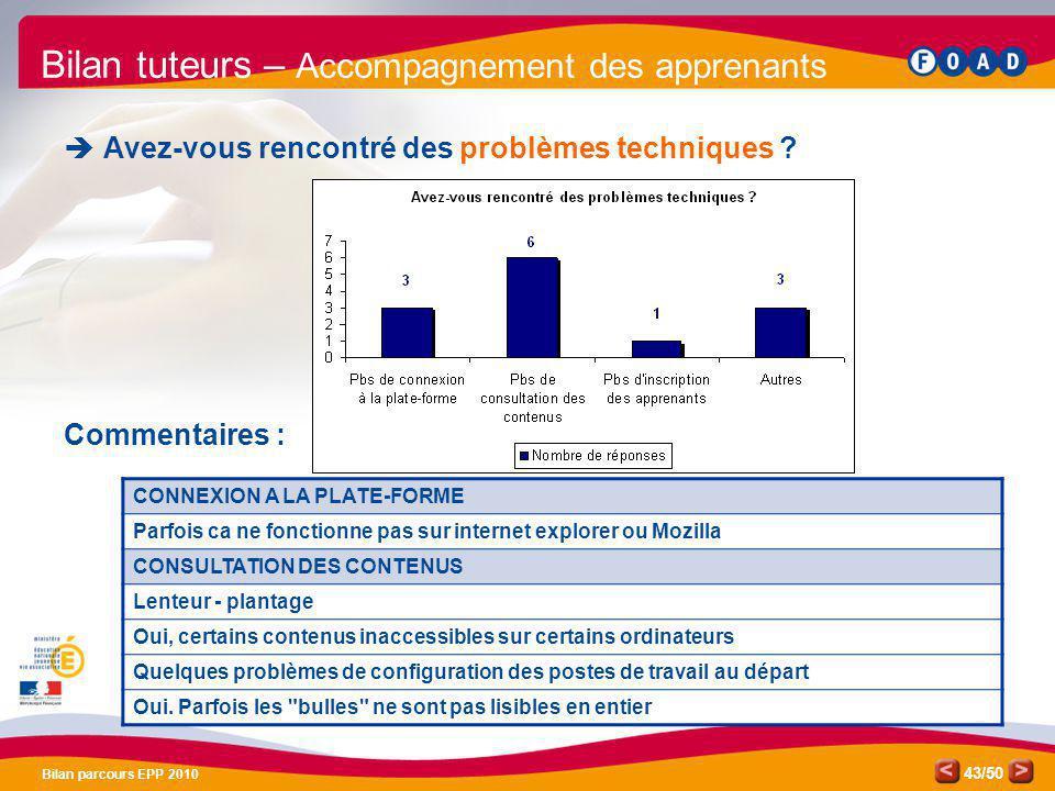 /50 Bilan parcours EPP 2010 43 Bilan tuteurs – Accompagnement des apprenants Avez-vous rencontré des problèmes techniques ? Commentaires : CONNEXION A