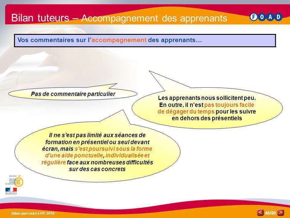 /50 Bilan parcours EPP 2010 46 Il ne s'est pas limité aux séances de formation en présentiel ou seul devant écran, mais s'est poursuivi sous la forme