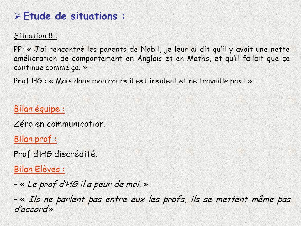 Etude de situations : Situation 8 : PP: « Jai rencontré les parents de Nabil, je leur ai dit quil y avait une nette amélioration de comportement en An