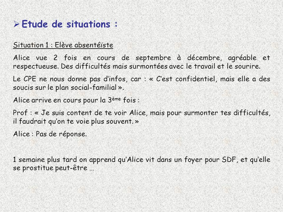 Etude de situations : Situation 1 : Elève absentéïste Alice vue 2 fois en cours de septembre à décembre, agréable et respectueuse. Des difficultés mai